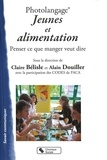 Claire Bélisle et Alain Douiller - Jeunes et alimentation - Un dossier Photolangage pour penser ce que manger veut dire.