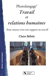 Claire Bélisle - Photolangage Travail et relations humaines - Pour mieux vivre son rapport au travail.
