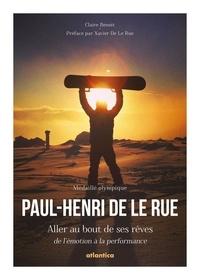 Paul-Henri De Le Rue- Aller au bout de ses rêves, de l'émotion à la performance - Claire Benoit |