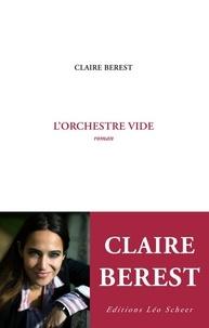 Claire Berest - L'orchestre vide.