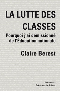 Claire Berest - La lutte des classes - Comment j'ai démissionné de l'Education nationale.