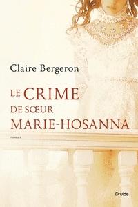 Claire Bergeron - Le crime de sœur Marie-Hosanna.