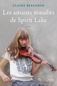 Claire Bergeron - Les amants maudits de Spirit Lake.