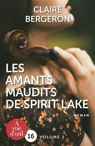 Claire Bergeron - Les Amants maudits de Spirit Lake - Pack en 2 volumes.