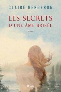 Claire Bergeron - Les secrets d'une âme brisée.