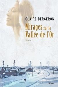 Claire Bergeron - Mirages sur la Vallée-de-l'Or.