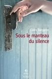 Claire Bergeron - Sous le manteau du silence.
