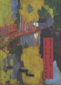 Claire Bernardi et Estelle Guille des Buttes-Fresneau - Le talisman de Paul Sérusier - Une prophétie de la couleur.
