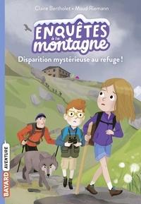 Claire Bertholet - Disparition mystérieuse au refuge !.