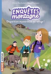 Claire Bertholet et Maud Riemann - Enquêtes à la montagne Tome 2 : Disparition mystérieuse au refuge !.