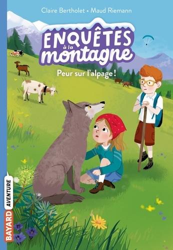 Claire Bertholet et Maud Riemann - Enquêtes à la montagne Tome 6 : Peur sur l'alpage !.
