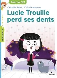 Claire Bertholet et Claire Wortemann - Lucie Trouille perd ses dents.