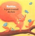 Claire Bertholet - Robin, le petit écureuil des bois.