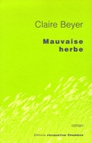 Claire Beyer - Mauvaise herbe.