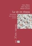 Claire Bidart et Alain Degenne - La vie en réseau - Dynamique des relations sociales.
