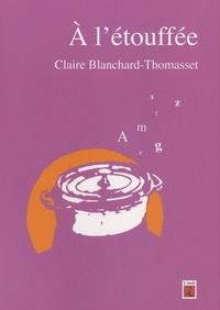 Claire Blanchard-Thomasset - A l'étouffée.