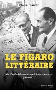 Claire Blandin - Le Figaro littéraire - Vie d'un hebdomadaire politique et culturel (1946-1971).