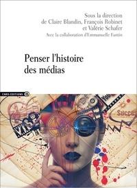 Claire Blandin et François Robinet - Penser l'histoire des médias.