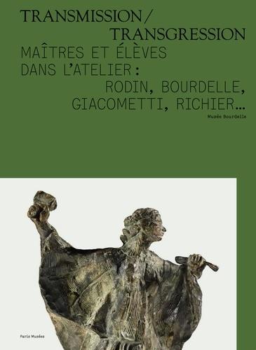 Claire Boisserolles et Stéphane Ferrand - Transmission/Transgression - Maîtres et élèves dans l'atelier : Rodin, Bourdelle, Giacometti, Richier....
