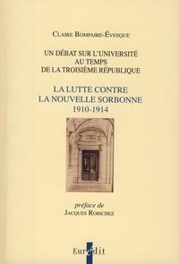 Claire Bompaire-Evesque - Un débat sur l'Université au temps de la troisième République - La lutte contre la Nouvelle Sorbonne (1910-1914).