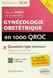 Claire Bonneau - Gynécologie Obstétrique en 1 000 QROC.
