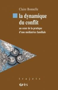 Claire Bonnelle - La dynamique du conflit - Au coeur de la pratique d'une médiatrice familiale.