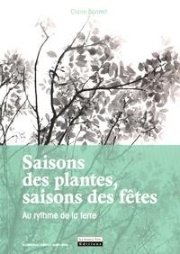 Claire Bonnet - Saisons des plantes, saisons des fêtes - Au rythme de la terre.