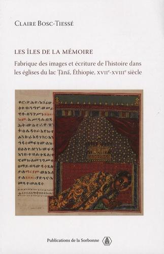Les îles de la mémoire. Fabrique des images et écriture de l'histoire dans les églises du lac Tana, Ethiopie, XVIIe-XVIIIe siècle