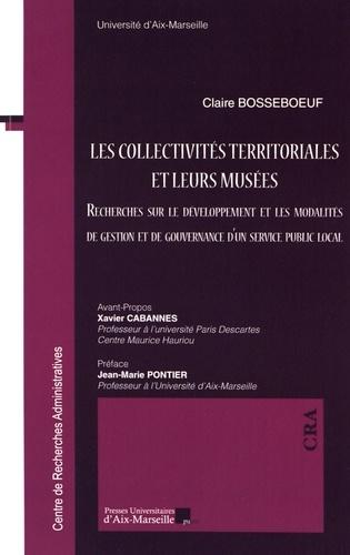 Claire Bosseboeuf - Les collectivités territoriales et leurs musées - Recherches sur le développement et les modalités de gestion et de gouvernance d'un service public local.