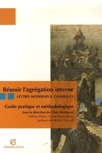 Claire Bottineau et Mélina Thiery - Réussir l'agrégation interne, Lettres modernes & classiques - Guide pratique et méthodologique.