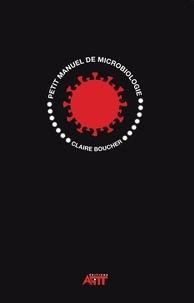 Claire Boucher - Diplôme national de thanatopraxie : Petit manuel de microbiologie - Diplôme national de thanatopraxie : Petit manuel de microbiologie.