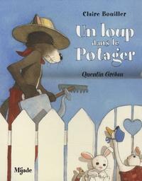 Claire Bouiller et Quentin Gréban - Un loup dans le potager.