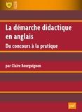 Claire Bourguignon - La démarche didactique en anglais - Du concours à la pratique.