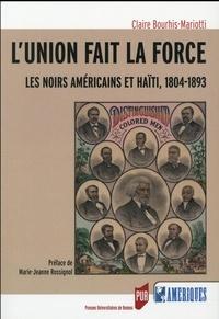 Claire Bourhis-Mariotti - L'union fait la force - Les Noirs américains et Haïti, 1804-1893.