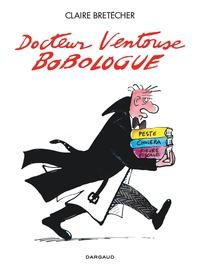 Claire Bretécher - Docteur Ventouse  : Docteur Ventouse bobologue.