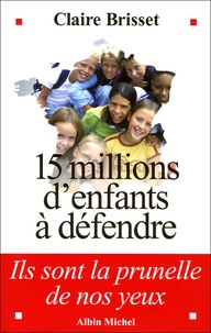 Claire Brisset - 15 millions d'enfants à défendre - Ils sont la prunelle de nos yeux.