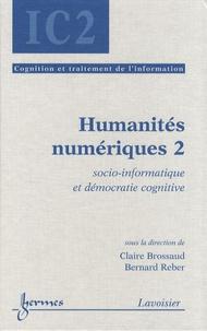 Claire Brossaud et Bernard Reber - Humanités numériques - Volume 2, Socio-informatique et démocratie cognitive.