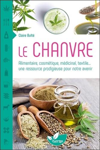 Claire Bulté - Le chanvre - Alimentaire, cosmétique, médicinal, textile... une ressource prodigieuse pour notre avenir.