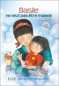 Claire Burel et Marie-Pierre Emorine - Basile ne veut pas être malade - Les gestes de santé expliqués aux enfants.