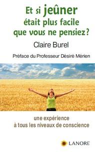 Claire Burel - Et si jeûner était plus facile que vous ne pensiez ? - Une expérience à tous les niveaux de conscience.