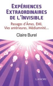 Expériences extraordinaires de l'invisible- Passages d'âmes, E.M.I., vies antérieures, médiumnité... - Claire Burel |