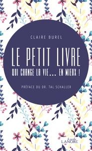 Claire Burel - Le petit livre qui change la vie... en mieux !.