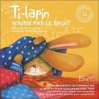 Claire Burel et Marie-Pierre Emorine - Ti-lapin n'aime pas le bruit.