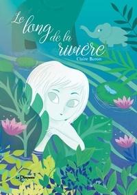 Claire Buron - Le long de la rivière.