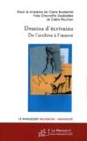 Claire Bustarret et Yves Chevrefils Desbiolles - Dessins d'écrivains - De l'archive à l'oeuvre.
