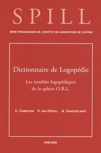 Claire Campolini et Véronique Van Hövell - Dictionnaire de logopédie - Tome 2, Les troubles logopédiques de la sphère ORL.