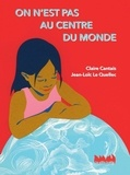 Claire Cantais et Jean-Loïc Le Quellec - On n'est pas au centre du monde.