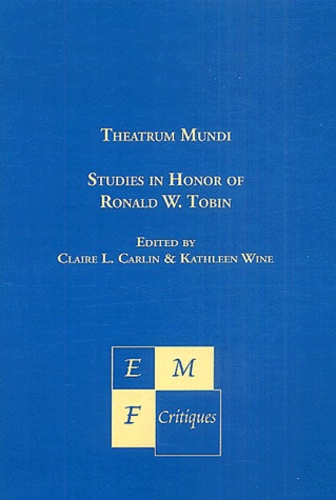Claire Carlin et Kathleen Wine - Theatrum Mundi - Studies in Honor of Ronald W. Tobin.