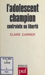 Claire Carrier et Jacques Donzel - L'adolescent champion - Contrainte ou liberté.