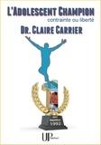 Claire Carrier - L'Adolescent champion - Contrainte ou liberté.